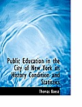 Public Education in the City of New York Its History Condition and Statistics
