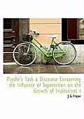 Psyche's Task a Discourse Concerning the Influence of Superstition on the Growth of Institutions T