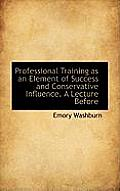 Professional Training as an Element of Success and Conservative Influence. a Lecture Before
