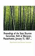 Proceedings of the State Disunion Convention, Held at Worcester, Massachusetts, January 15, 1857 ..