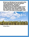 Primitive Christianity Revived in the Faith and Practice of the People Called Quakers. Written in Te