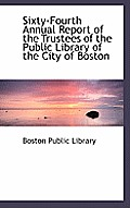 Sixty-Fourth Annual Report of the Trustees of the Public Library of the City of Boston