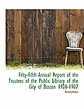 Fifty-Fifth Annual Report of the Trustees of the Public Library of the City of Boston 1906-1907