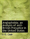 Anglophobia; An Analysis of Anti-British Prejudice in the United States