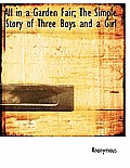 All in a Garden Fair; The Simple Story of Three Boys and a Girl