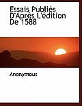 Essais Publi?'s D'Apr?'s L' Dition de 1588