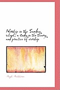 Worship in the Sunday School; A Study in the Theory and Practice of Worship