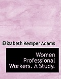 Women Professional Workers. a Study.