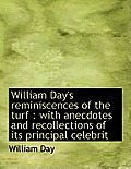 William Day's Reminiscences of the Turf: With Anecdotes and Recollections of Its Principal Celebrit