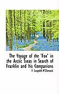 The Voyage of the 'Fox' in the Arctic Sseas in Search of Franklin and His Companions