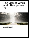 The Vigil of Venus, and Other Poems by