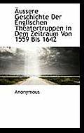 Aussere Geschichte Der Englischen Theatertruppen in Dem Zeitraum Von 1559 Bis 1642