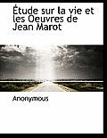 Tude Sur La Vie Et Les Oeuvres de Jean Marot