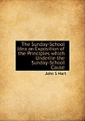 The Sunday-School Idea an Exposition of the Principles Which Underlie the Sunday-School Cause