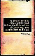 The Soul of Serbia; Lectures Delivered Before the Universities of Cambridge and Birmingham and in Lo