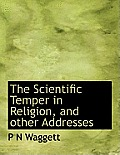 The Scientific Temper in Religion, and Other Addresses