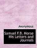 Samuel F.B. Morse His Letters and Journals