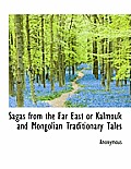 Sagas from the Far East or Kalmouk and Mongolian Traditionary Tales