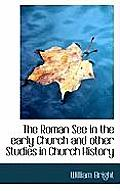 The Roman See in the Early Church and Other Studies in Church History