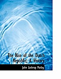 The Rise of the Dutch Republic; A History