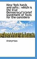 New York Hards and Softs: Which Is the True Democracy? a Brief Statement of Facts for the Considera