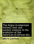 The Negro in American History; Men and Women Eminent in the Evolution of the American of African Des
