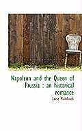 Napoleon and the Queen of Prussia: An Historical Romance