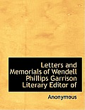 Letters and Memorials of Wendell Phillips Garrison Literary Editor of