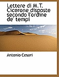 Lettere Di M.T. Cicerone Disposte Secondo L'Ordine de' Tempi