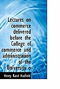 Lectures on Commerce Delivered Before the College of Commerce and Administration of the University O