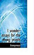 I Wonder: Essays for the Young People