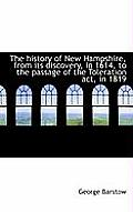 The History of New Hampshire, from Its Discovery, in 1614, to the Passage of the Toleration ACT, in