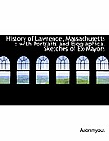 History of Lawrence, Massachusetts: With Portraits and Biographical Sketches of Ex-Mayors