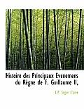 Histoire Des Principaux Ev Nemens Du R Gne de F. Guillaume II,