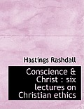 Conscience & Christ: Six Lectures on Christian Ethics