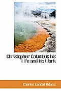 Christopher Columbus His Life and His Work