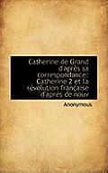 Catherine de Grand D'Apr?'s Sa Correspondance: Catherine 2 Et La R Volution Fran Aise D'Apr?'s de Nouv