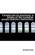 Canada and Its Provinces; A History of the Canadian People and Their Institutions
