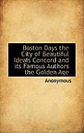 Boston Days the City of Beautiful Ideals Concord and Its Famous Authors the Golden Age