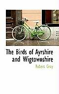 The Birds of Ayrshire and Wigtownshire
