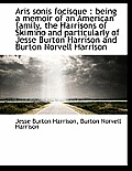 Aris Sonis Focisque: Being a Memoir of an American Family, the Harrisons of Skimino and Particularl
