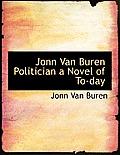 Jonn Van Buren Politician a Novel of To-Day