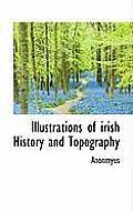 Illustrations of Irish History and Topography