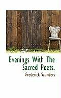 Evenings with the Sacred Poets.