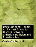 Does God Send Trouble? an Earnest Effort to Discern Between Christian Tradition and Christian Truth.