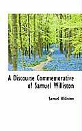 A Discourse Commemorative of Samuel Williston