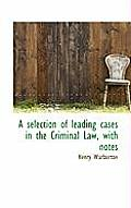 A Selection of Leading Cases in the Criminal Law, with Notes
