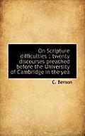 On Scripture Difficulties: Twenty Discourses Preached Before the University of Cambridge in the Yea