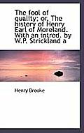 The Fool of Quality; Or, the History of Henry Earl of Moreland. with an Introd. by W.P. Strickland a