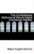 The Confederate Defence of Morris Island Charleston Harbor